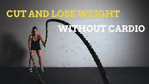 Cut And Lose Weight Without Cardio  8 Best Ways