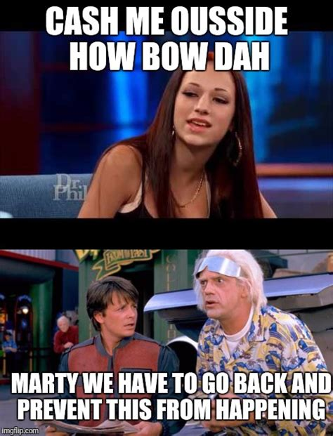We Have To Go Back Meme - image tagged in cash me ousside how bow dah back to the future funny memes funny imgflip