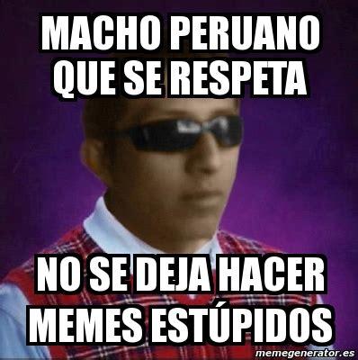 Memes Se - meme personalizado macho peruano que se respeta no se deja hacer memes est 218 pidos 2951728