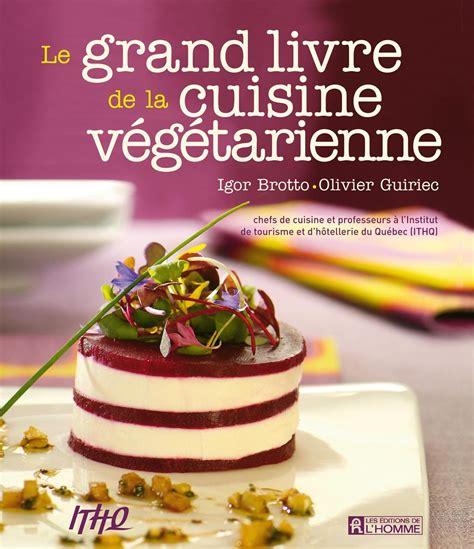 livre photo cuisine livre le grand livre de la cuisine végétarienne les