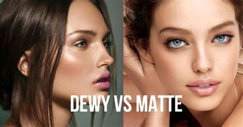 prefer dewy skin  matte skin girlsaskguys