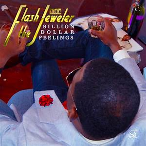 Flash The Jeweler – Billion Dollar Feelings (ALBUM) | Home ...