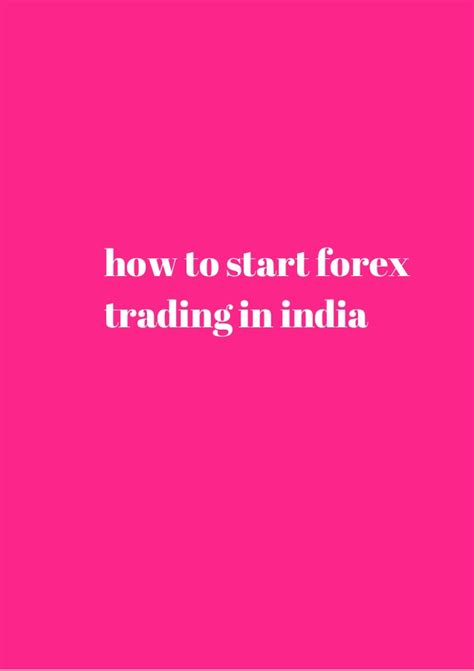 currency trading in india how to start forex trading in india unlimited access