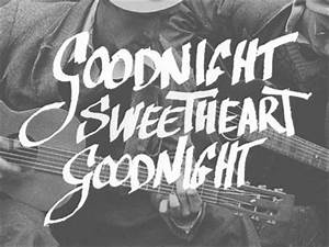 Goodnight, sweetheart, goodnight... | iQuotes | Pinterest