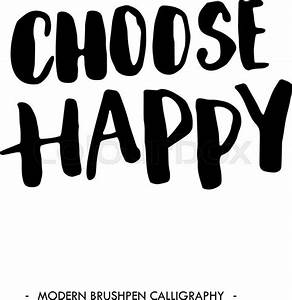 Choose happy. Black inspirational quote isolated on white ...