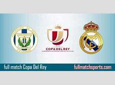Leganes vs Real Madrid Full Match Copa Del Rey 2018