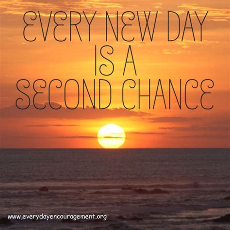 Every New Day Second Chance Everyday Encouragement