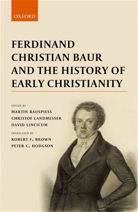 ferdinand christian baur and the history of early christianity reading religion