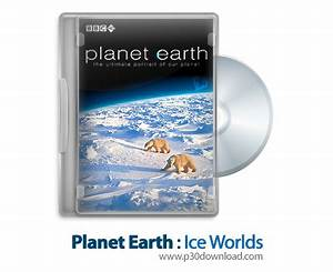 BBC Planet Earth S01E06: Ice Worlds Download – P30Download.Com