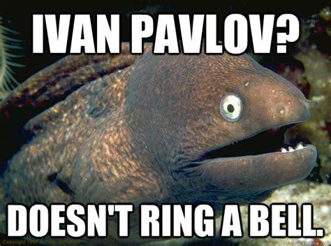 Ivan Meme - ivan pavlov doesn t ring a bell bad joke eel quickmeme