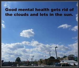 good mental health gets rid of the clouds and lets in the ...
