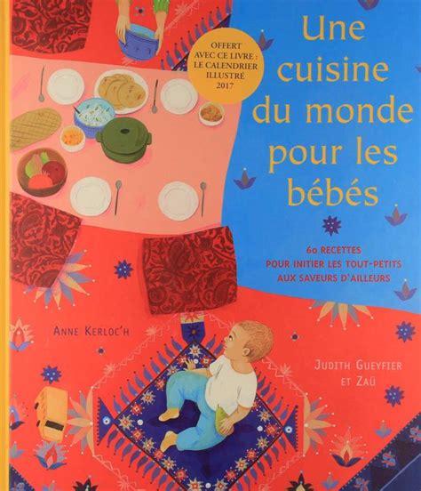 cuisines du monde livre cuisine du monde pour les bebes calendrier 2017