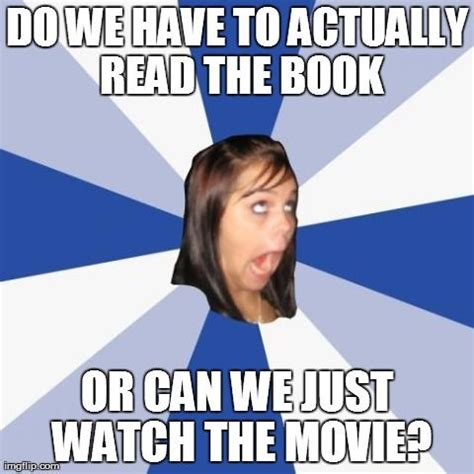 English Class Memes - high school english class do we have to actually read the book or can we just watch the movie