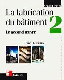 Batiment Second Oeuvre : la fabrication du batiment t2 second oeuvre karsenty g ~ Melissatoandfro.com Idées de Décoration