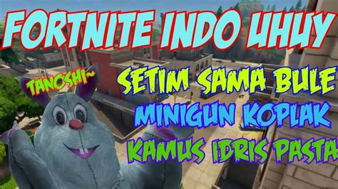 fortnite indonesia uhuy idrid padta tanoshii youtube