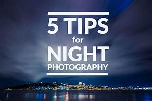 5 Tips for Night Photography