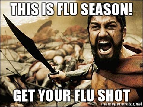Flu Shot Meme - this is flu season get your flu shot this is sparta meme meme generator