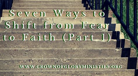 Seven Ways To Shift From Fear To Faith