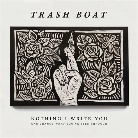 Trash Boat by Nothing I Write You Can Change What You Ve Been Through