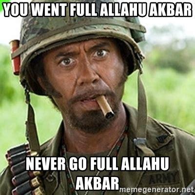 Allahu Akbar Memes - you went full allahu akbar never go full allahu akbar you went full retard man never go full