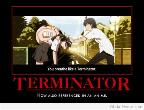 Terminator Meme - otaku meme 187 anime and cosplay memes 187 the governator arnold schwarzenegger will be so proud