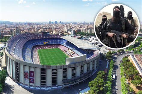 barcelona stadium targeted  isis  sick message