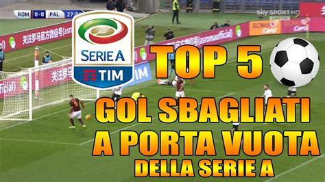 Gol Sbagliati A Porta Vuota by Top 5 Gol Sbagliati A Porta Vuota In Serie A