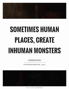 Sometimes human... Monster Human Quotes