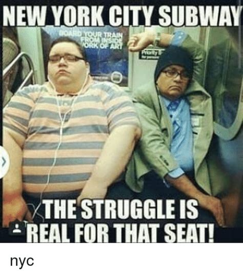 Memes Nyc - new york city subway the struggle is real for that seat nyc meme on me me