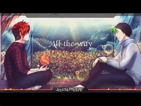 All The Way To by Nightcore Jacksepticeye All The Way
