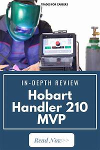 Hobart Handler 210 Mvp Review  To Buy Or Not To Buy