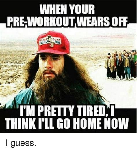 Preworkout Meme - when your pre workout wears off i m pretty tired i thinkill go home now i guess workout meme