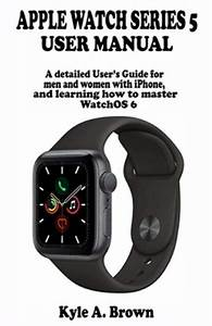Apple Watch Series 5 User Manual  A Detailed User U0026 39 S Guide