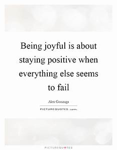 Being joyful is about staying positive when everything ...