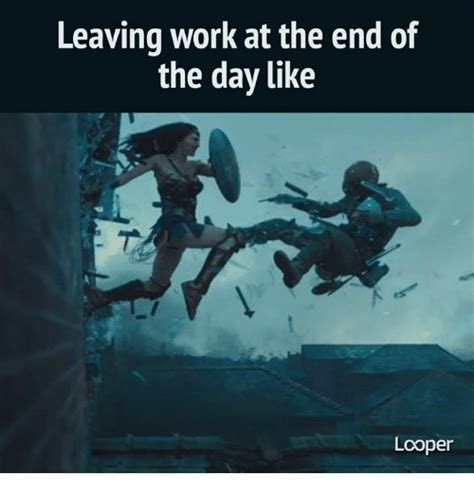 End Of Work Day Meme - leaving work at the end of the day like looper meme on me me