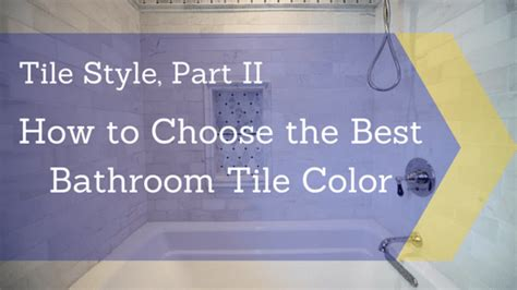 tile style part ii how to choose the best bathroom tile