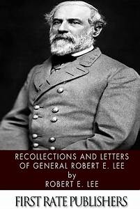 30 great books about ulysses s grant and robert e lee With recollections and letters of general robert e lee