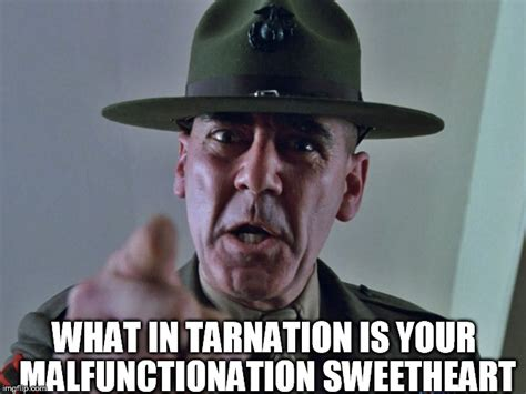 Full Metal Jacket Meme - what in tarnation imgflip