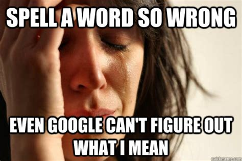 Whats Wrong Meme - wrong spelling memes image memes at relatably com