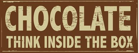 Think Inside The Box by Chocolate Think Inside The Box Original Metal Sign Company