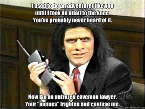 Lawyer Memes - ladies and gentleman of the jury i m just a caveman your world frightens and confuses me
