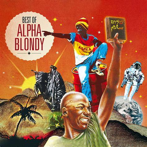 the best of alpha blondy alpha blondy best of actu la grosse radio