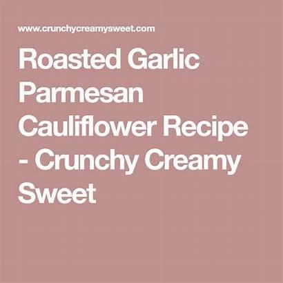 Parmesan Garlic Cauliflower Roasted Recipe Crunchycreamysweet
