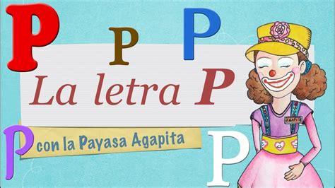 La Letra P Para Niños, Por La Payasa Agapita