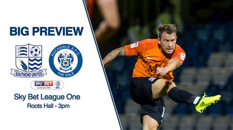 big preview southend united v rochdale news southend united