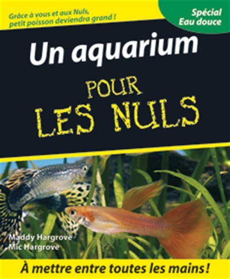 aquarium mode d emploi aquariophilie pour les nuls