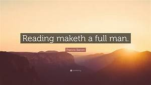 """Francis Bacon Quote: """"Reading maketh a full man."""" (12 ..."""