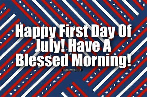 Stars And Stripes Happy First Day Of July Good Morning ...