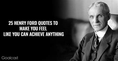 25 Henry Ford Quotes To Make You Feel Like You Can Achieve