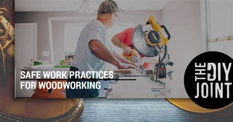 safe work practices  woodworking  diy joint